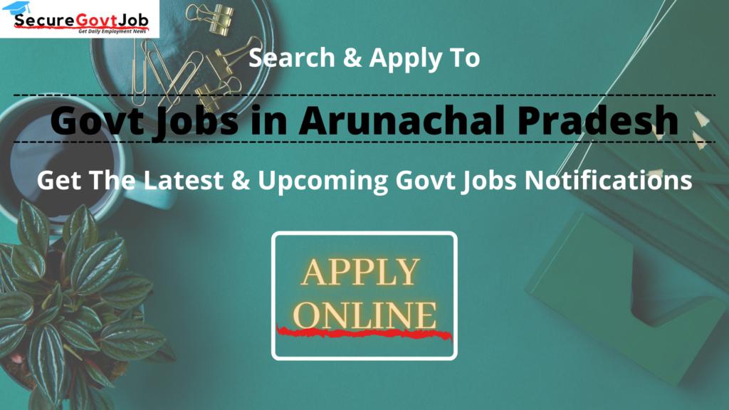 Govt Jobs in Arunachal Pradesh 2021