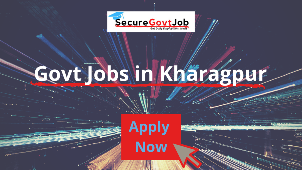 Govt Jobs in Kharagpur 2021